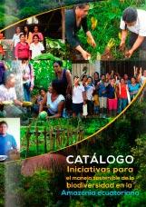 Catálogo Iniciativas para el manejo Sostenible de la biodiversidad en la Amazonía Ecuatoriana