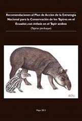 Recomendaciones al Plan de Acción de la estrategia Nacional para la Conservación de los Tapires en el Ecuador, con énfasis en el tapir andino.